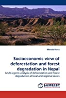 Socioeconomic view of deforestation and forest degradation in Nepal: Multi-agents analysis of deforestation and forest degradation at local and regional scales
