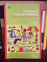 Pequeno Cientista Amador, O - A Divulgacao Cientifica E O Publico Infantil - 1ª Edicao