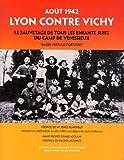 Lyon contre Vichy Août 1942 le sauvetage de tous les enfants juifs du camp de Vénissieux