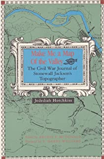 Make Me a Map of the Valley: The Civil War Journal of Stonewall Jackson's Topographer