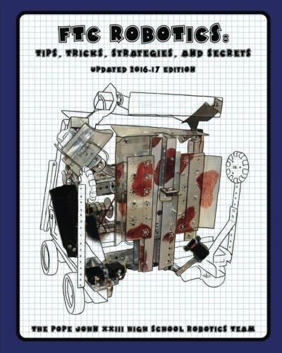 FTC Robotics: Tips, Tricks, Strategies, and Secrets:: Updated 2016-17 Edition