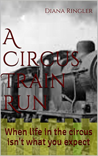 A Circus Train Run: When life in the circus isn't what you expect (English Edition)