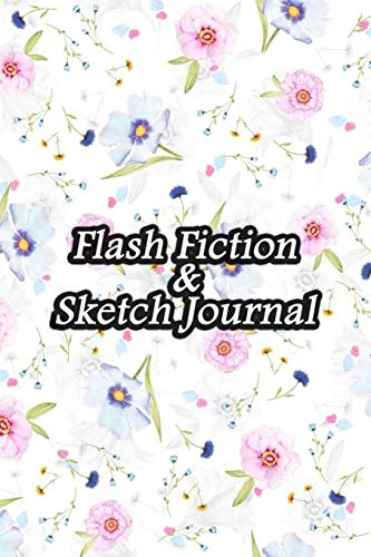 Flash Fiction & Sketch Journal: Write & Create Story Workbook with Flash Fiction and Sketch Page Book For Creative Writing and Drawing for Writers | Floating Floral Cover