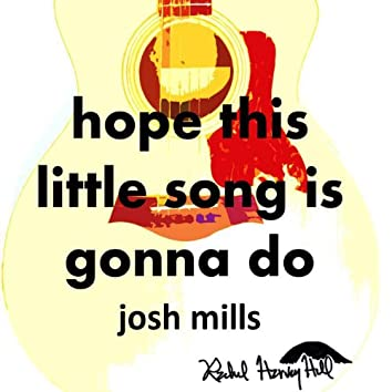 Hope This Little Song Is Gonna Do