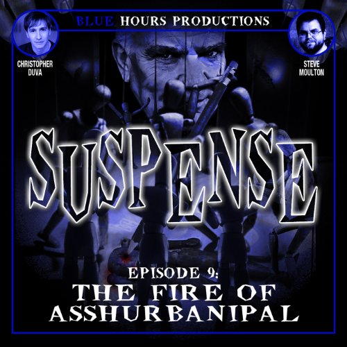SUSPENSE, Episode 9: The Fire of Asshurbanipal audiobook cover art