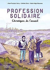 Profession solidaire : chroniques de l'accueil par Jean-François Corty