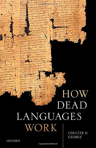 Compare Textbook Prices for How Dead Languages Work  ISBN 9780198852827 by George, Coulter H.