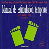 MANUAL DE ESTIMULACION TEMPRANA. SER MADRE HOY (1 A 12 MESES)
