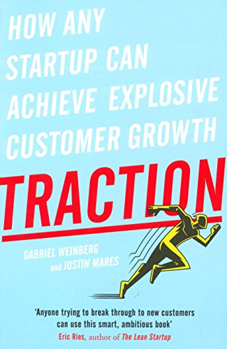 Weinberg, Gabriel / Mares, Justin: Traction: How Any Startup Can Achieve Explosive Growth