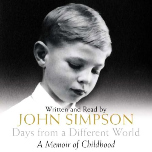 Days from a Different World     A Memoir of Childhood              By:                                                                                                                                 John Simpson                               Narrated by:                                                                                                                                 John Simpson                      Length: 5 hrs and 52 mins     7 ratings     Overall 4.7
