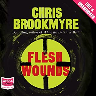 Flesh Wounds                   By:                                                                                                                                 Chris Brookmyre                               Narrated by:                                                                                                                                 Sarah Barron                      Length: 12 hrs and 52 mins     264 ratings     Overall 4.4