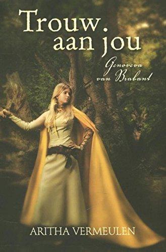 Trouw aan jou: Genoveva van Brabant (Dutch Edition)