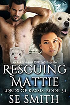 Rescuing Mattie: Science Fiction Romance (Lords of Kassis) by [S.E. Smith]