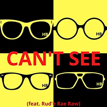 Can't See (feat. Rud'e Rae Raw)