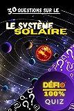 Quiz - 30 questions sur le Système Solaire: 30 questions pour tester vos connaissances | Quiz 'Défi 100%' : apprendre en s'amusant | Le Système Solaire ... étoile (Quiz 'Défi 100%') (French Edition)
