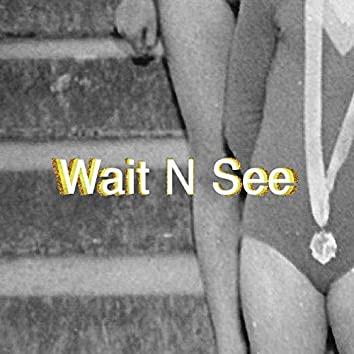 Wait N See
