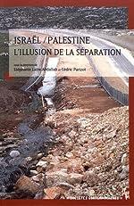Israël / Palestine, l'illusion de la séparation de Stéphanie Latte Abdallah