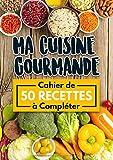 Ma Cuisine Gourmande - Cahier des 50 Recettes à Completer: Livre de Cuisine Personnalisé à écrire - format 21 x 29.7 cm. Motif: petites soucoupes avec haricots, noix