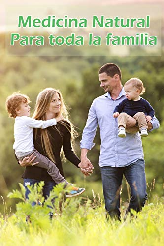 Medicina Natural. Para toda la familia: Obtén una vida sana, con la medicina natural, que con trata