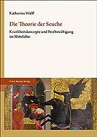Die Theorie Der Seuche: Krankheitskonzepte Und Pestbewaltigung Im Mittelalter