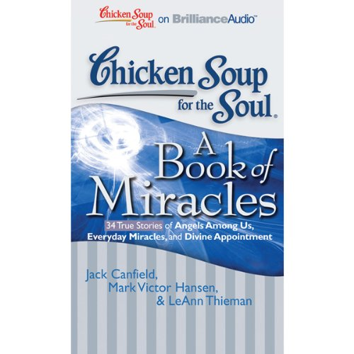 Chicken Soup for the Soul: A Book of Miracles - 34 True Stories of Angels Among Us, Everyday Miracles and Divine Appointment cover art