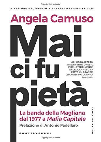 Mai ci fu pietà: La banda della Magliana dal 1977 a Mafia Capitale