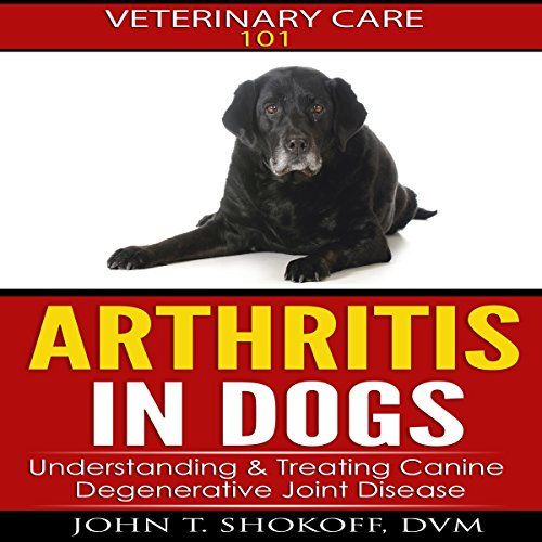 Arthritis In Dogs: Understanding & Treating Canine Degenerative Joint Disease audiobook cover art