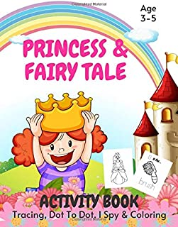 Princess Tracing, Coloring, Dot To Dot & I Spy Activity Book Age 2 - 5: Fairy Tales & Princess Children's Puzzle Book For ...