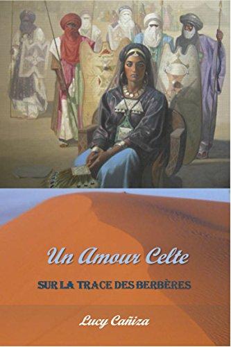 Un Amour Celte: Sur La Trace Des Berebères (French Edition)