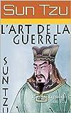 L'art de la guerre Sun Tzu. - L'art de la guerre Sun Tzu - Format Kindle - 0,99 €