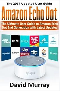 Amazon Echo: The Ultimate User Guide to Amazon Echo Dot 2nd Generation: 1
