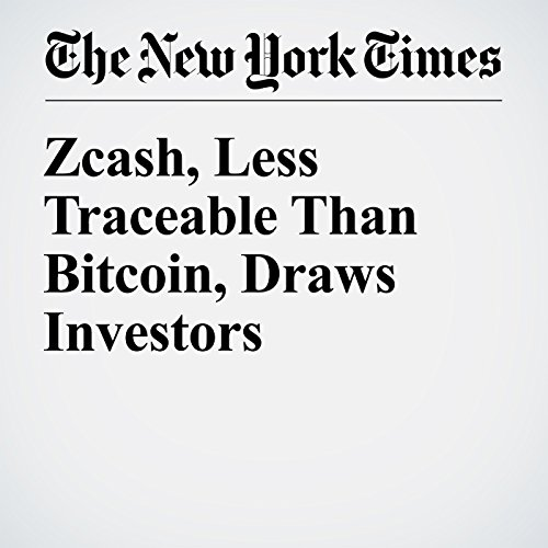 Zcash, Less Traceable Than Bitcoin, Draws Investors audiobook cover art