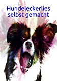 Hundeleckerlies selbst gemacht: Kekse backen Hundekekse Hunde Hund Welpe Einschreibbuch Terminplaner...