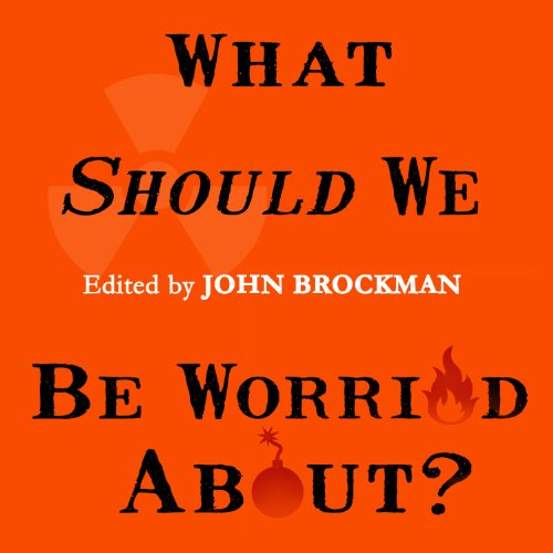 What Should We Be Worried About?     Real Scenarios That Keep Scientists Up at Night              By:                                                                                                                                 John Brockman                               Narrated by:                                                                                                                                 Michelle Ford,                                                                                        Peter Berkrot,                                                                                        Antony Ferguson,                   and others                 Length: 13 hrs and 52 mins     2 ratings     Overall 3.5