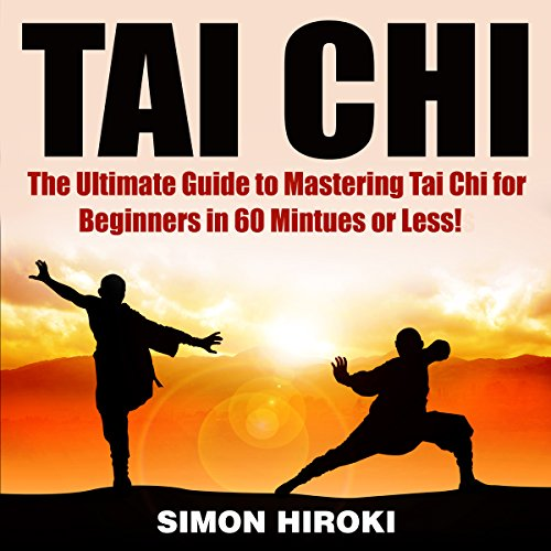 Tai Chi: The Ultimate Guide to Mastering Tai Chi for Beginners in 60 Minutes or Less! Titelbild