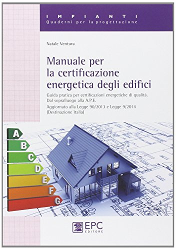 Manuale per la certificazione energetica degli edifici. Guida pratica per certificazioni energetiche di qualità