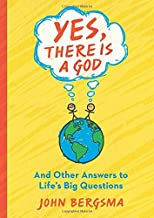 Yes, There Is a God. . . and Other Answers to Life's Big Questions