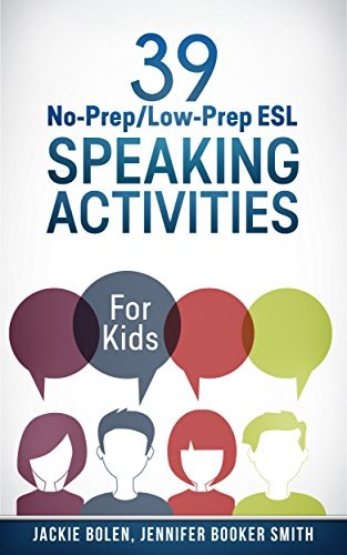 39 No-Prep/Low-Prep ESL Speaking Activities: For Kids (7+)