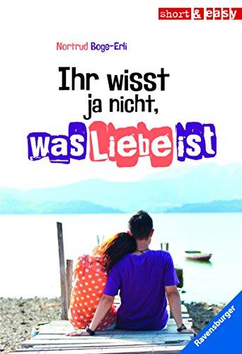 Ihr wisst ja nicht, was Liebe ist (Short & Easy) (German Edition)
