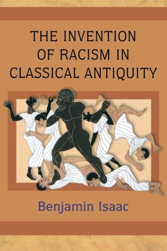 Compare Textbook Prices for The Invention of Racism in Classical Antiquity New Ed Edition ISBN 9780691125985 by Isaac, Benjamin