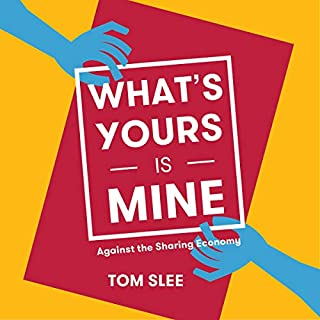 What's Yours Is Mine     Against the Sharing Economy, 2nd Edition              By:                                                                                                                                 Tom Slee                               Narrated by:                                                                                                                                 Nathalie Toriel                      Length: 7 hrs and 32 mins     Not rated yet     Overall 0.0
