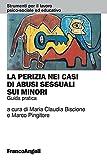 La perizia nei casi di abusi sessuali sui minori. Guida pratica (Strum. lavoro psico-sociale e educativo Vol. 165)