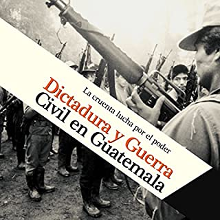 Dictadura y Guerra Civil en Guatemala: La cruenta lucha por el poder [Dictatorship and Civil War in Guatemala: The Bloody Struggle for Power] audiobook cover art