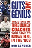 Image of Guts and Genius: The Story of Three Unlikely Coaches Who Came to Dominate the NFL in the '80s