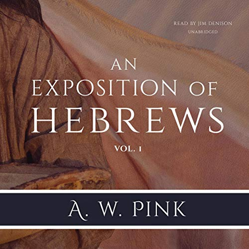 An Exposition of Hebrews, Vol. 1 Audiobook By Arthur W. Pink cover art