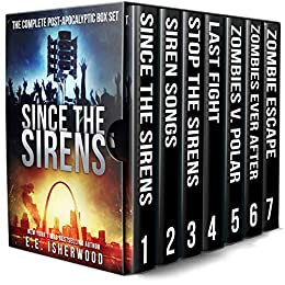 Since the Sirens: The Complete Post-Apocalyptic Box Set: A Zombie Survival Series by [EE Isherwood]