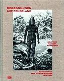 Begegnungen auf Feuerland. Selk'nam, Yámana, Kawesqar: Fotografien von Martin Gusinde 1918-1924