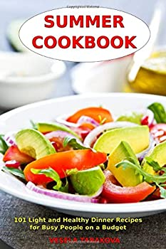 Summer Cookbook  101 Light and Healthy Dinner Recipes for Busy People on a Budget  Healthy Recipes for Weight Loss Detox and Cleanse  Everyday Superfood Recipes and Clean Eating Diet Meals