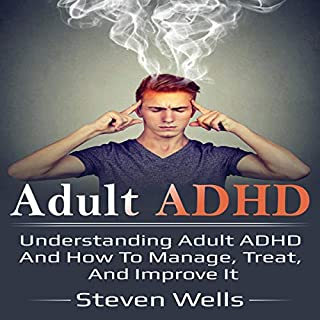 Adult ADHD: Understanding Adult ADHD and How to Manage, Treat, and Improve It                   By:                                                                                                                                 Steven Wells                               Narrated by:                                                                                                                                 Jennifer Blom                      Length: 1 hr and 43 mins     1 rating     Overall 1.0