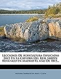 Lecciones De Agricultura Esplicadas [sic] En La Cátedra Del Real Jardín Botánico En Madrid El Año De 1815...